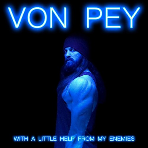 Von Pey - With A Little Help From My Enemies